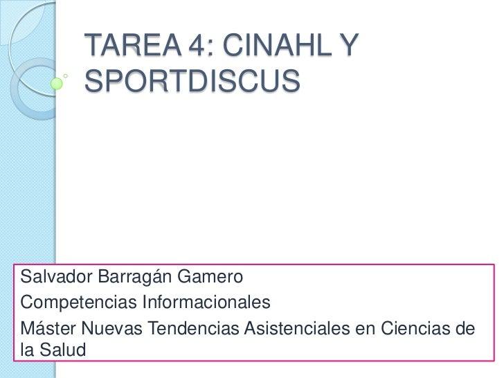 TAREA 4: CINAHL Y       SPORTDISCUSSalvador Barragán GameroCompetencias InformacionalesMáster Nuevas Tendencias Asistencia...