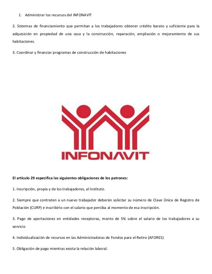 1. Administrar los recursos del INFONAVIT2. Sistemas de financiamiento que permitan a los trabajadores obtener crédito bar...