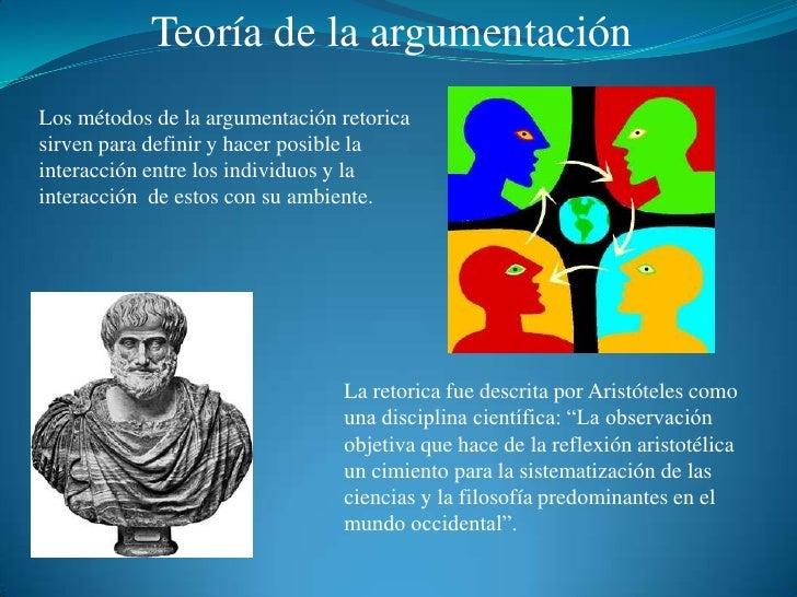 Teoría de la argumentación<br />Los métodos de la argumentación retorica sirven para definir y hacer posible la interacció...