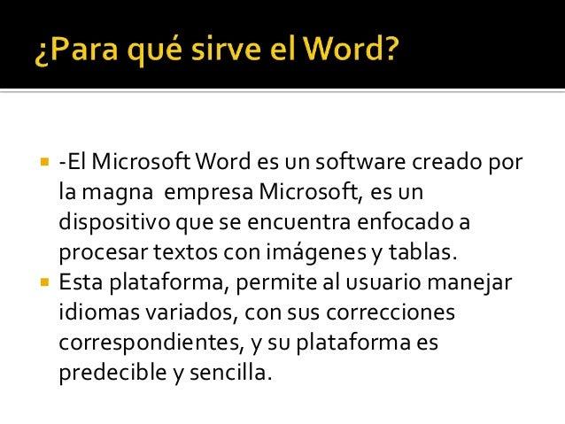    -El Microsoft Word es un software creado por    la magna empresa Microsoft, es un    dispositivo que se encuentra enfo...