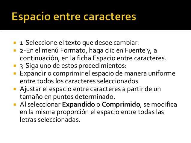    1-Seleccione el texto que desee cambiar.   2-En el menú Formato, haga clic en Fuente y, a    continuación, en la fich...