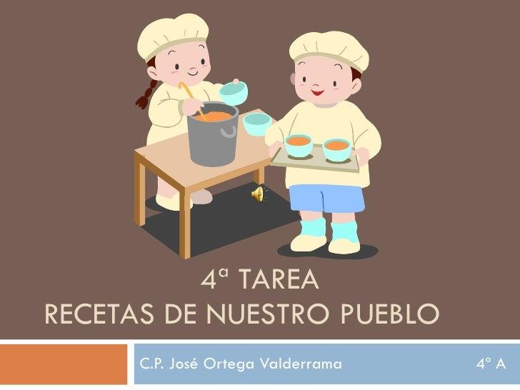 4ª TAREA   RECETAS DE NUESTRO PUEBLO C.P. José Ortega Valderrama  4º A