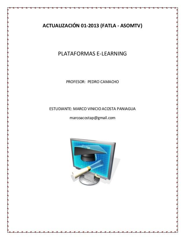 ACTUALIZACIÓN 01-2013 (FATLA - ASOMTV) PLATAFORMAS E-LEARNING PROFESOR: PEDRO CAMACHO ESTUDIANTE: MARCO VINICIO ACOSTA PAN...