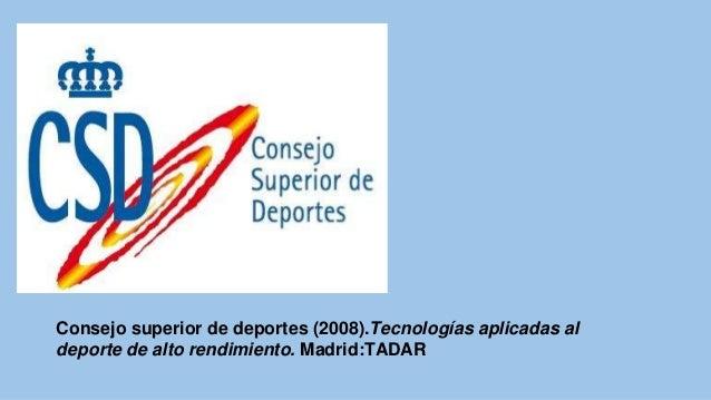 Consejo superior de deportes (2008).Tecnologías aplicadas al deporte de alto rendimiento. Madrid:TADAR