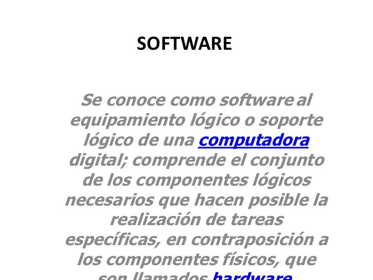 SOFTWARE<br />Se conoce como softwareal equipamiento lógico o soporte lógico de una computadora digital; comprende el conj...