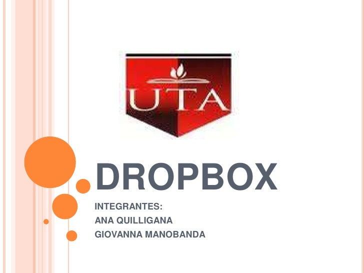 DROPBOX INTEGRANTES:  ANA QUILLIGANA GIOVANNA MANOBANDA