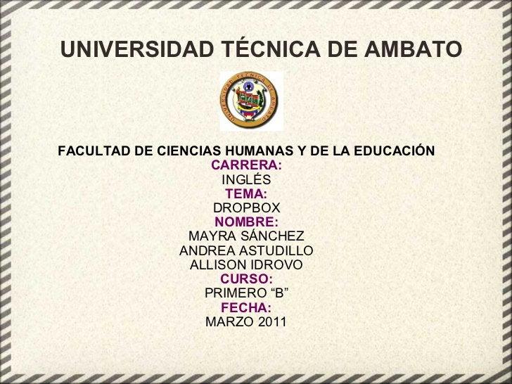 UNIVERSIDAD TÉCNICA DE AMBATO FACULTAD DE CIENCIAS HUMANAS Y DE LA EDUCACIÓN CARRERA: INGLÉS TEMA: DROPBOX NOMBRE: MAYRA S...