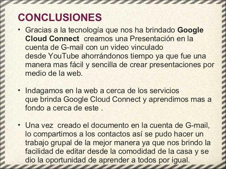 <ul><ul><li>Gracias a la tecnología que nos ha brindado Google Cloud Connect  creamos una Presentación en la cuenta de G...