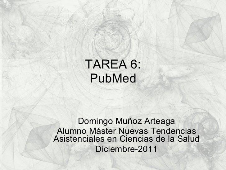 TAREA 6: PubMed Domingo Muñoz Arteaga Alumno Máster Nuevas Tendencias Asistenciales en Ciencias de la Salud Diciembre-2011