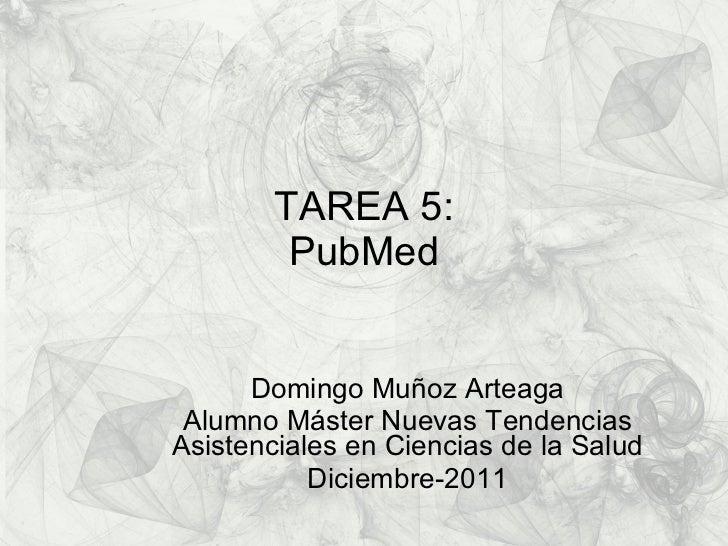 TAREA 5: PubMed Domingo Muñoz Arteaga Alumno Máster Nuevas Tendencias Asistenciales en Ciencias de la Salud Diciembre-2011