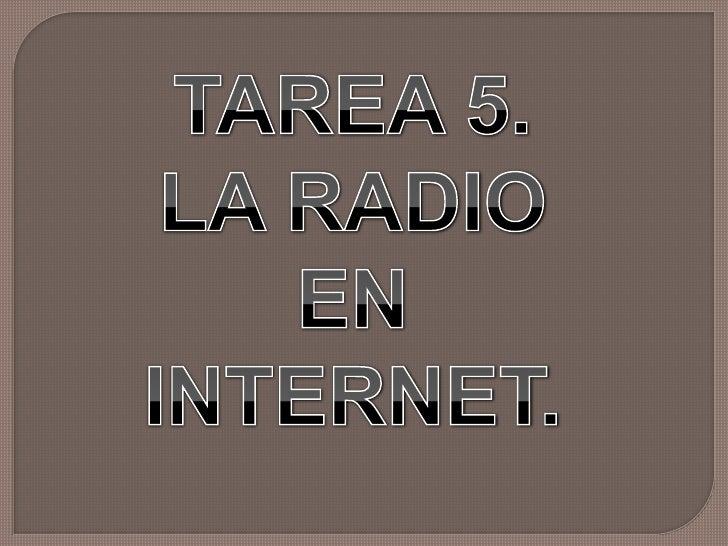 LA RADIO EN INTERNET       Radio por internet o Stream casting de Audio, consiste en la             exhibición de contenid...