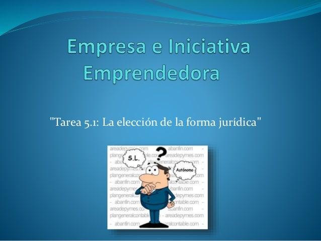 """""""Tarea 5.1: La elección de la forma jurídica"""""""