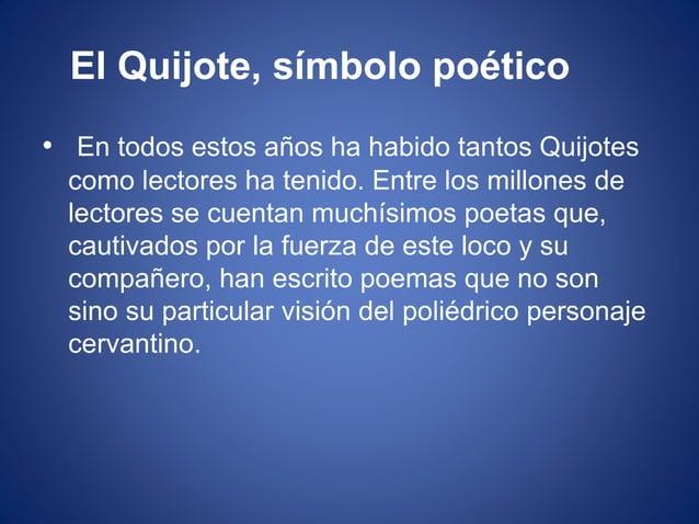 El Quijote, símbolo poético • En todos estos años ha habido tantos Quijotes como lectores ha tenido. Entre los millones de...