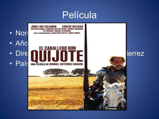 Película • Nombre: Don Quijiote • Año: 1991 • Director: Producida por Manuel Gutierrez • País: España