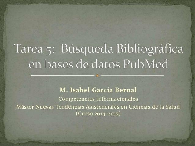 M. Isabel García Bernal Competencias Informacionales Máster Nuevas Tendencias Asistenciales en Ciencias de la Salud (Curso...