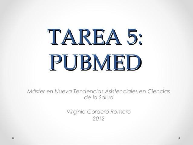 TAREA 5:       PUBMEDMáster en Nueva Tendencias Asistenciales en Ciencias                   de la Salud              Virgi...