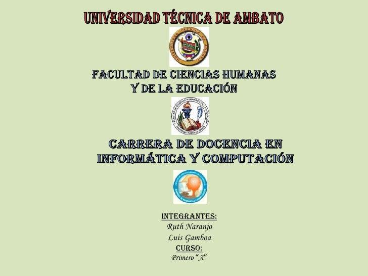 UNIVERSIDAD TÉCNICA DE AMBATO FACULTAD DE CIENCIAS HUMANAS Y DE LA EDUCACIÓN CARRERA DE DOCENCIA EN INFORMÁTICA Y COMPUTAC...
