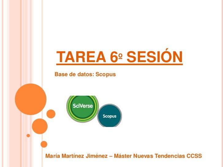 TAREA 6º SESIÓN   Base de datos: ScopusMaría Martínez Jiménez – Máster Nuevas Tendencias CCSS