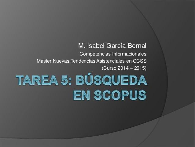 M. Isabel García Bernal Competencias Informacionales Máster Nuevas Tendencias Asistenciales en CCSS (Curso 2014 – 2015)