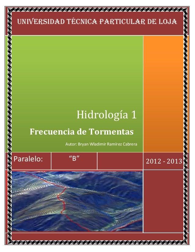UNIVERSIDAD TÉCNICA PARTICULAR DE LOJA                 Hidrología 1    Frecuencia de Tormentas            Autor: Bryan Wla...