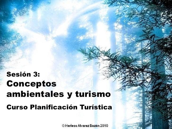 Sesión 3: Conceptos ambientales y turismo Curso Planificación Turística
