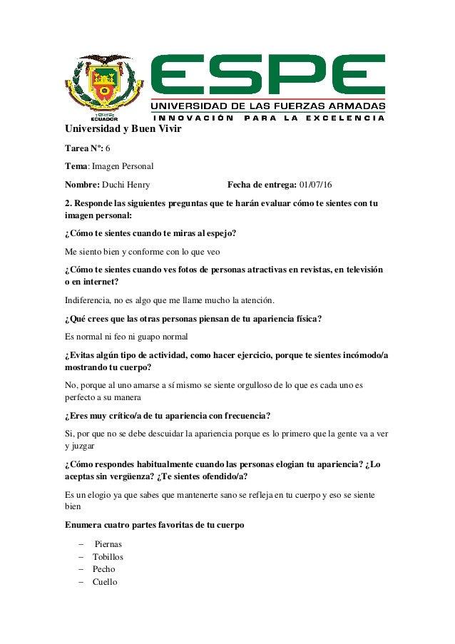 Universidad y Buen Vivir Tarea Nº: 6 Tema: Imagen Personal Nombre: Duchi Henry Fecha de entrega: 01/07/16 2. Responde las ...