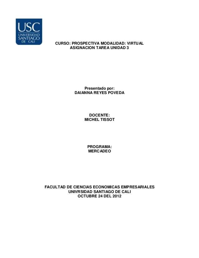 CURSO: PROSPECTIVA MODALIDAD: VIRTUAL          ASIGNACION TAREA UNIDAD 3                Presentado por:            DAIANNA...