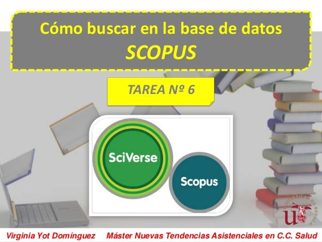 Cómo buscar en la base de datos                             SCOPUS                              TAREA Nº 6Virginia Yot Dom...