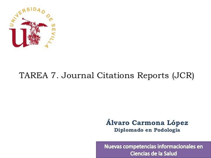 TAREA 7. Journal Citations Reports (JCR)                   Álvaro Carmona López                     Diplomado en Podología