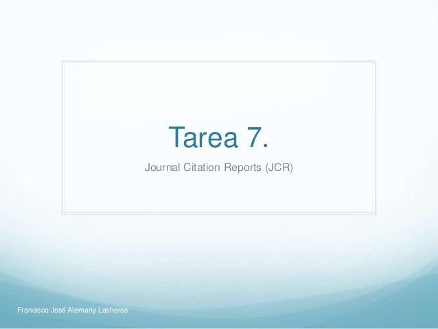Tarea 7.                                  Journal Citation Reports (JCR)Francisco José Alemany Lasheras