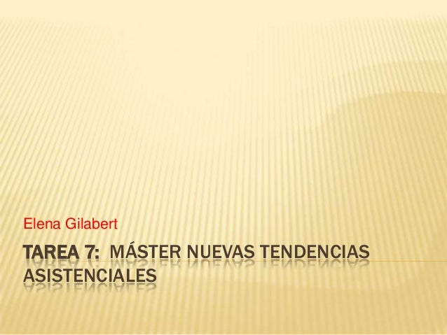 Elena GilabertTAREA 7: MÁSTER NUEVAS TENDENCIASASISTENCIALES