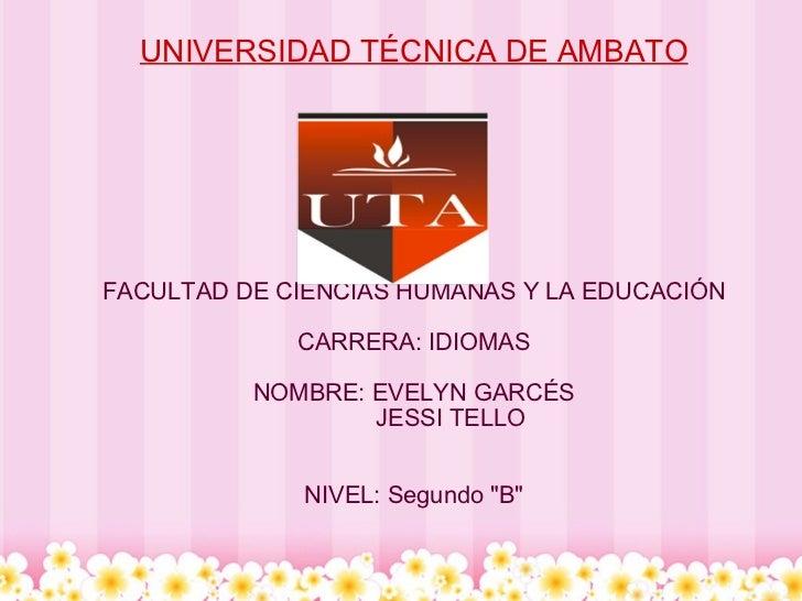 UNIVERSIDAD TÉCNICA DE AMBATO FACULTAD DE CIENCIAS HUMANAS Y LA EDUCACIÓN CARRERA: IDIOMAS NOMBRE: EVELYN GARCÉS     ...