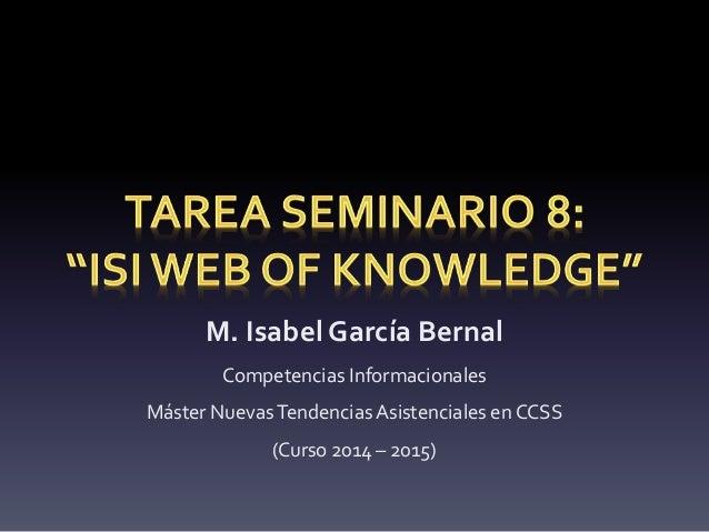 M. Isabel García Bernal Competencias Informacionales Máster NuevasTendencias Asistenciales en CCSS (Curso 2014 – 2015)