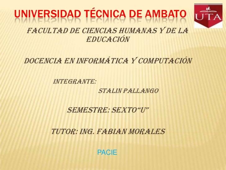 UNIVERSIDAD TÉCNICA DE AMBATO<br />FACULTAD DE CIENCIAS HUMANAS Y DE LA EDUCACIÓN<br />DOCENCIA EN INFORMÁTICA Y COMPUTACI...