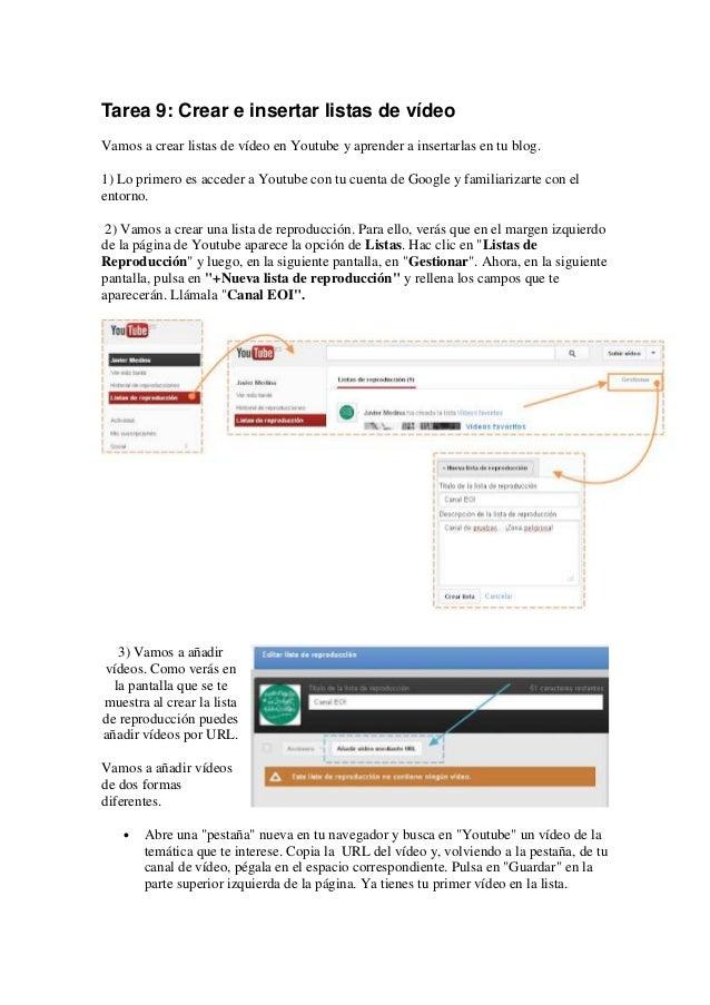 Tarea 9: Crear e insertar listas de vídeoVamos a crear listas de vídeo en Youtube y aprender a insertarlas en tu blog.1) L...
