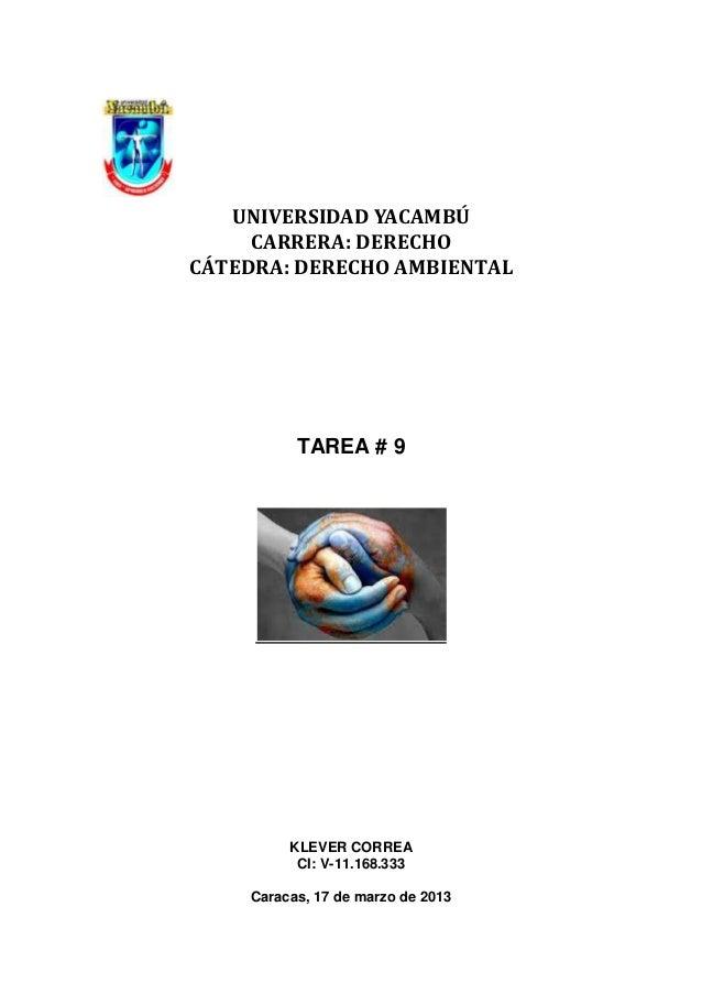 UNIVERSIDAD YACAMBÚ     CARRERA: DERECHOCÁTEDRA: DERECHO AMBIENTAL          TAREA # 9         KLEVER CORREA          CI: V...