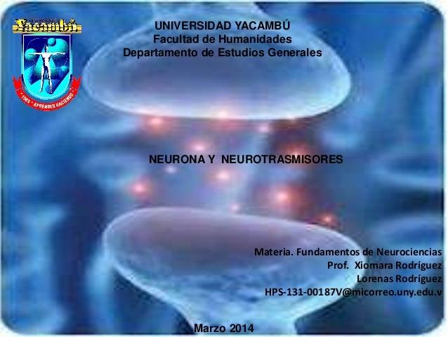UNIVERSIDAD YACAMBÚ Facultad de Humanidades Departamento de Estudios Generales NEURONA Y NEUROTRASMISORES Materia. Fundame...