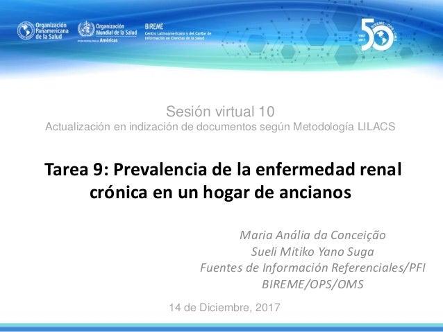 Sesión virtual 10 Actualización en indización de documentos según Metodología LILACS Tarea 9: Prevalencia de la enfermedad...
