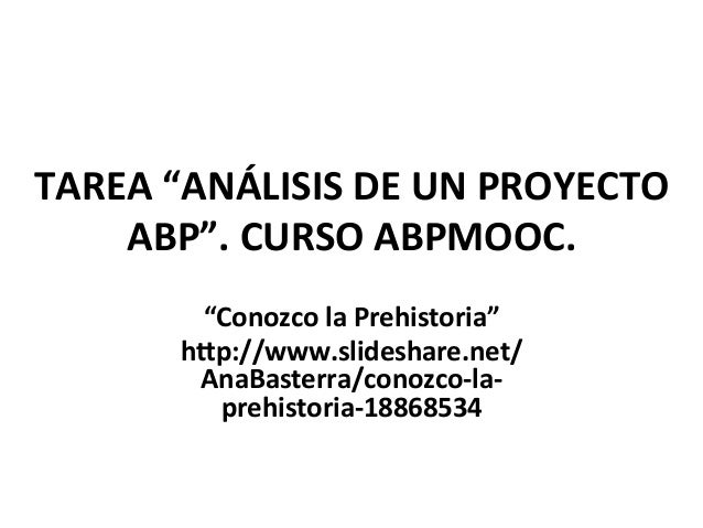 """TAREA  """"ANÁLISIS  DE  UN  PROYECTO   ABP"""".  CURSO  ABPMOOC.   """"Conozco  la  Prehistoria""""   hBp://www..."""