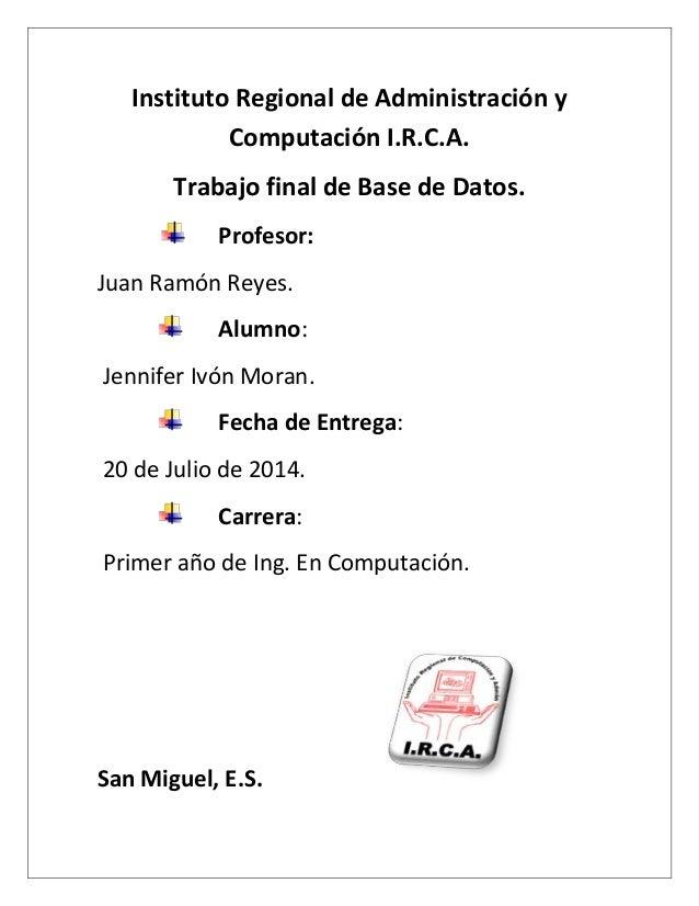 Instituto Regional de Administración y Computación I.R.C.A. Trabajo final de Base de Datos. Profesor: Juan Ramón Reyes. Al...