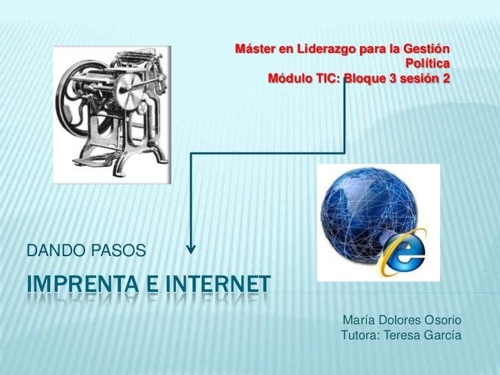 IMPRENTA E INTERNET<br />DANDO PASOS<br />Máster en Liderazgo para la Gestión Política<br />Módulo TIC: Bloque 3 sesión 2<...