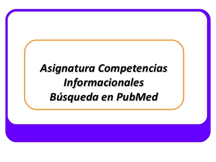 <ul>Asignatura Competencias Informacionales Búsqueda en PubMed </ul>