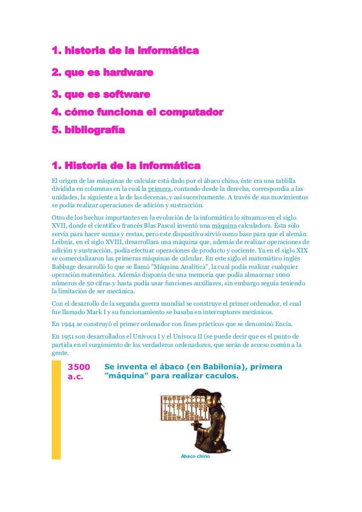 1. historia de la informática <br />2. que es hardware<br />3. que es software<br />4. cómo funciona el computador <br />5...