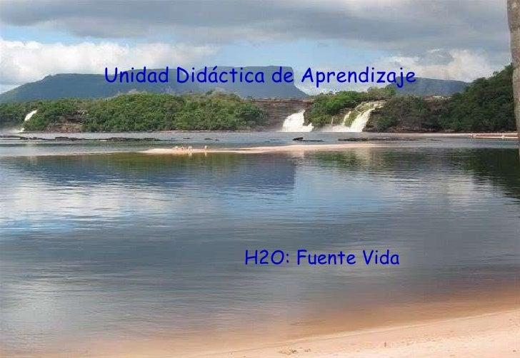 H2O: Fuente Vida Unidad Didáctica de Aprendizaje