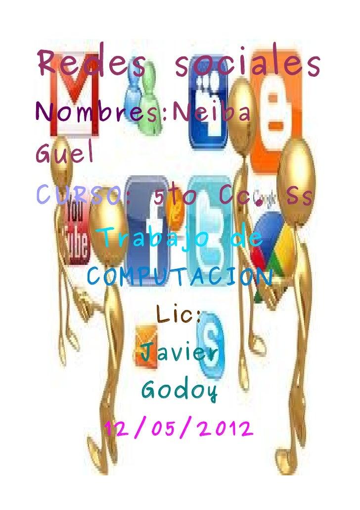 Redes socialesNombres:NeibaGuelCURSO: 5to Cc. Ss       Trabajo de   COMPUTACION          Lic:         Javier         Godoy...