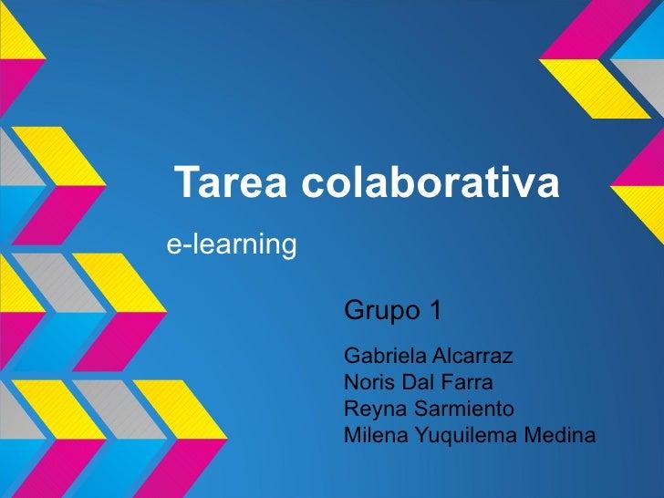 Tarea colaborativae-learning             Grupo 1             Gabriela Alcarraz             Noris Dal Farra             Rey...