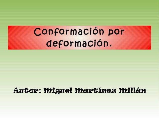 Autor: Miguel Martínez MillánConformación pordeformación.