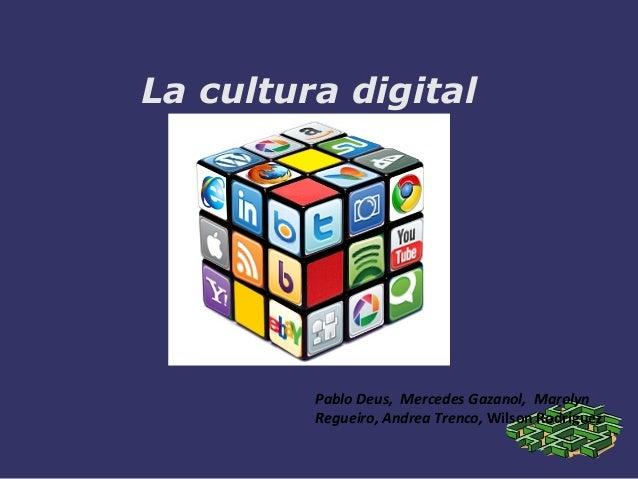 La cultura digitalPablo Deus, Mercedes Gazanol, MarolynRegueiro, Andrea Trenco, Wilson Rodríguez