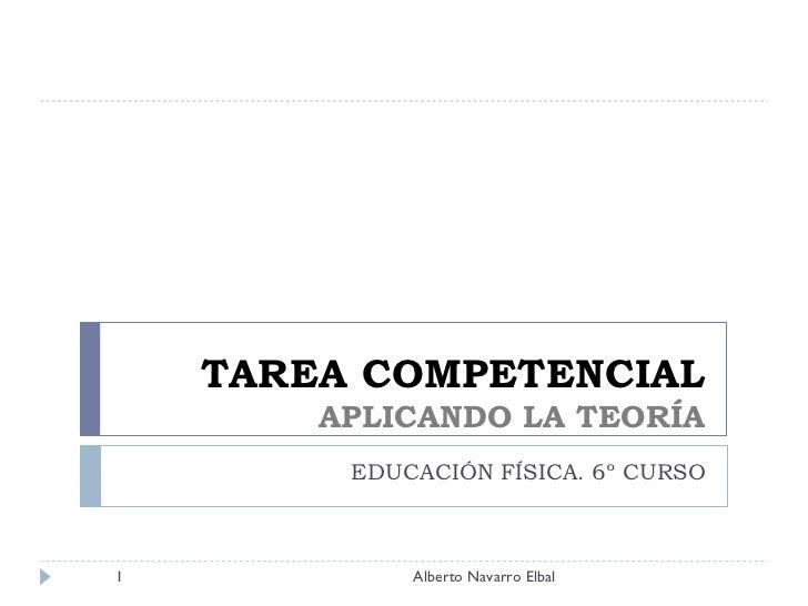 TAREA COMPETENCIAL APLICANDO LA TEORÍA EDUCACIÓN FÍSICA. 6º CURSO Alberto Navarro Elbal