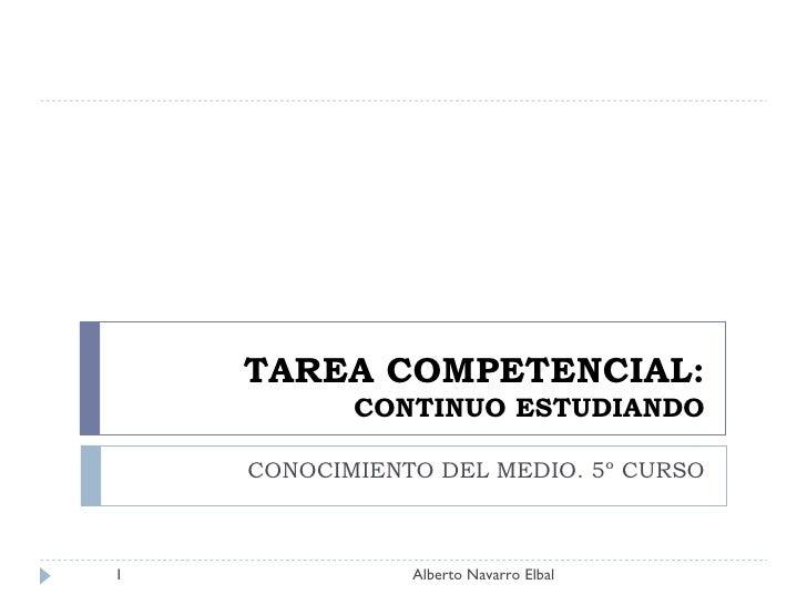 TAREA COMPETENCIAL: CONTINUO ESTUDIANDO CONOCIMIENTO DEL MEDIO. 5º CURSO Alberto Navarro Elbal